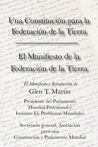 El Manifiesto de la Federation de la Tierra. Una Constituci N Para La Federaci N de la Tierra por Glen T. Martin