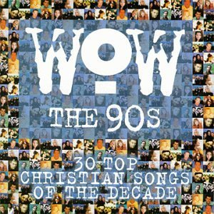 Wow the 90's: 30 Top Christian Songs of the Decade by Various Artists