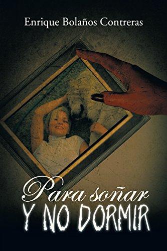 Para Soñar Y No Dormir por Enrique Bolaños Contreras