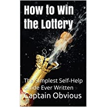 """How to Win the Lottery: The Simplest Self-Help Guide Ever Written (""""Duh!!"""" Series) (English Edition)"""