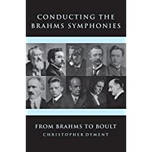 Conducting the Brahms Symphonies: From Brahms to Boult