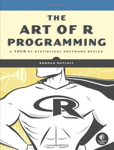 The Art of R Programming: A Tour of Statistical Software Design by Matloff, Norman 1st (first) Edition [14 October 2011]