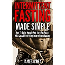 Intermittent Fasting: Made Simple - How to Build Muscle and Burn Fat Faster with Less Effort using Intermittent Fasting (BONUS: 11 Little Known Weight ... Intermittent Fasting Diet) (English Edition)
