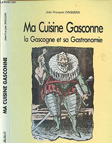 Ma cuisine gasconne, la Gascogne et sa gastronomie