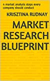 Market Research Blueprint: 4 market analysis steps every company should conduct (English Edition)