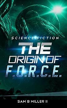 The Origin of F.O.R.C.E. by [Miller II, Sam B, Miller, Sam]