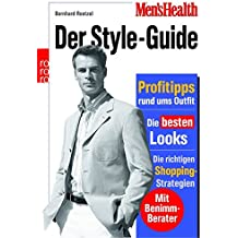 Men's Health: Der Style-Guide: Profitipps rund ums Outfit - Die besten Looks - Die richtigen Shopping-Strategien (mit Benimm-Berater)