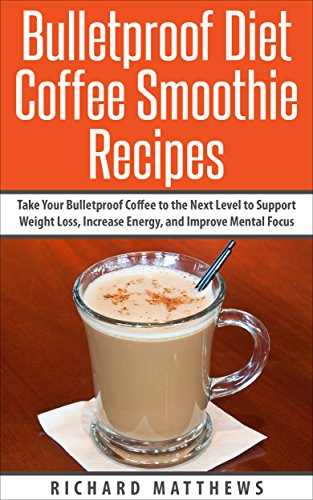 Bulletproof Diet Coffee Smoothies: Take Your Bulletproof Coffee to the Next Level to (English Edition)
