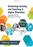 Enhancing Learning And Teaching In Higher Education: Engaging With The Dimensions Of Practice