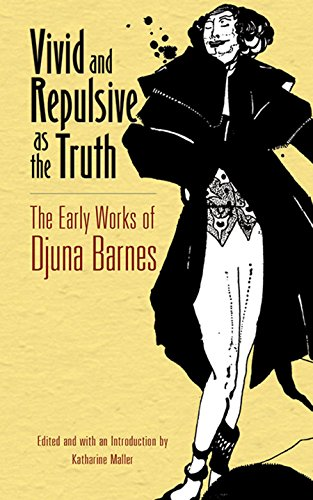 Vivid and Repulsive as the Truth: The Early Works of Djuna Barnes por Djuna Barnes