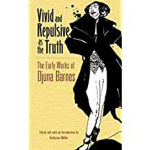 Vivid and Repulsive as the Truth: The Early Works of Djuna Barnes