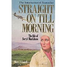 Straight on Till Morning: Biography of Beryl Markham (Arena Books)