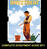 Complete Investments Guide 2011: Understanding Investments For Newbies (English Edition)