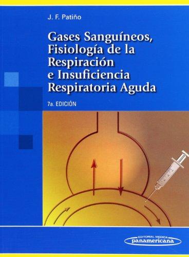Gases Sanguíneos, Fisiología de la Respiración e Insuficiencia Respiratoria Aguda. por José Felix Patiño Restrepo