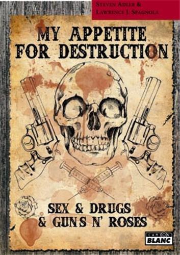 MY APPETITE FOR DESTRUCTION Sex, Drug & Guns'N'Roses
