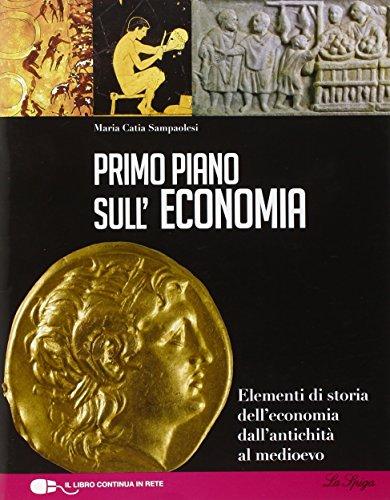 Primo piano sulla storia dell'economia. Per le Scuole superiori. Con espansione online