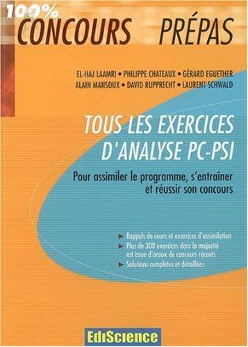 Tous les exercices d'analyse PC-PSI : Pour assimiler le programme, s'entraîner et réussir son concours