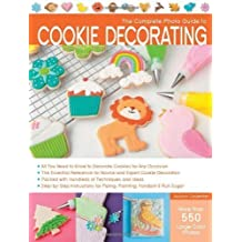 The Complete Photo Guide to Cookie Decorating by Carpenter, Autumn (3/1/2013)