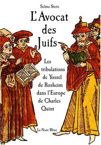 L'avocat des Juifs : Les tribulations de Yossel de Rosheim dans l'Europe de Charles-Quint par Selma Stern