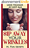 Sip Away Your Wrinkles: Look Younger At Any Age (English Edition)