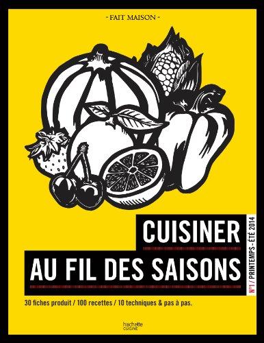 Cuisiner au fil des saisons Printemps / été: Nº1 Printemps - été 2014