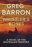 Whistlers Bones: A Novel of the Australian Frontier