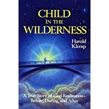Child in the Wilderness: The True Story of God-Realization-Before, During and After by Harold Klemp (1997-07-02)