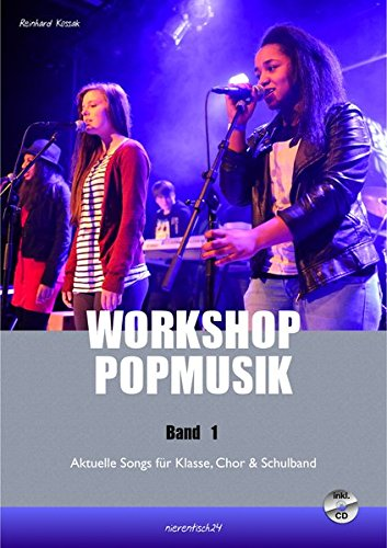 Workshop Popmusik Band 1: Aktuelle Songs für Klasse, Chor und Schulband (Workshop Popmusik / Aktuelle Songs für Klasse, Chor und...