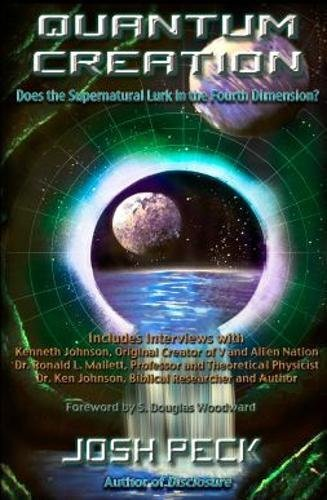 Quantum Creation: Does the Supernatural Lurk in the Fourth Dimension? by Josh Peck (2014-07-18)