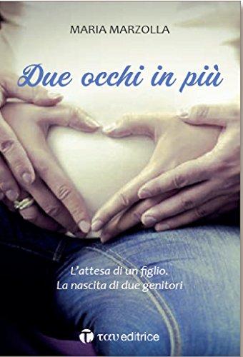 scaricare ebook gratis Due occhi in più. L'attesa di un figlio. La nascita di due genitori PDF Epub
