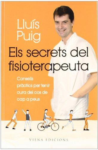 Els secrets del fisioterapeuta: Consells pràctics per tenir cura del cos de cap a peus (Fuera de colección) por Lluís Puig Torregrosa