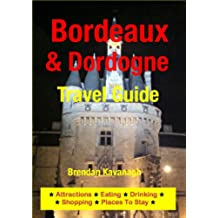 Bordeaux & Dordogne Travel Guide - Attractions, Eating, Drinking, Shopping & Places To Stay (English Edition)