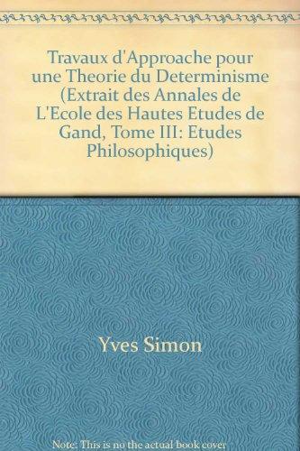 Travaux d'Approache pour une Theorie du Determinisme (Extrait des Annales de L'Ecole des Hautes Etudes de Gand, Tome III: Etudes Philosophiques)
