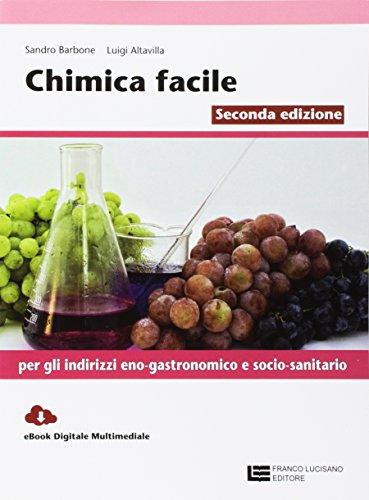 Chimica facile. Volume unico per gli indirizzi eno-gastronomico e socio-sanitario . Con Contenuto digitale (fornito elettronicamente)