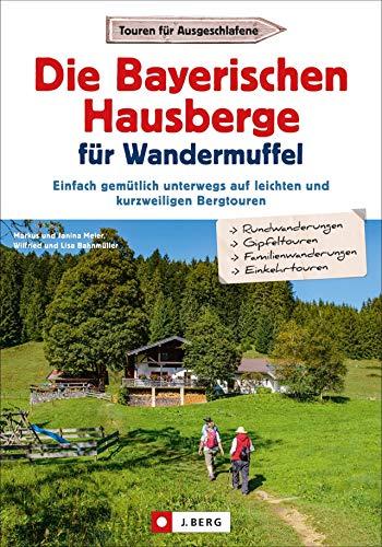 Die Bayerischen Hausberge für Wandermuffel - Einfach gemütlich unterwegs auf leichten und kurzweiligen Bergtouren - Entspannt über die Bayerischen Hausberge in 30 Halbtagestouren.