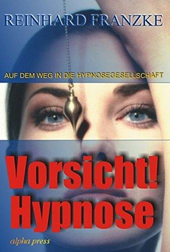 Vorsicht! Hypnose: Auf dem Weg in die Hypnosegesellschaft. Wesen - Techniken - Gefahren (Livre en allemand) par Reinhard Franzke