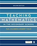 Teaching Mathematics in the Secondary School (Developing as a Reflective Secondary Teacher) by Paul Chambers (2013-05-17)