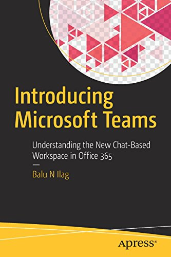 Introducing Microsoft Teams: Understanding the New Chat-Based Workspace in Office 365 por Balu N Ilag
