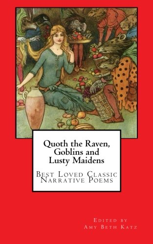 Quoth the Raven, Goblins and Lusty Maidens: Best Loved Classic Narrative Poems