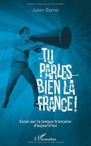 Tu parles bien la France: Essai sur la langue franaise d'aujourd'hui