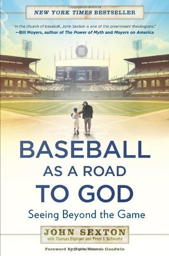 Baseball as a Road to God: Seeing Beyond the Game by Doris Kearns Goodwin (Foreword), John Sexton (4-Mar-2014) Paperback