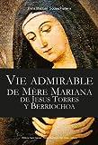Vie admirable de mère Mariana de Jesus Torres y Berriochoa, tome 1