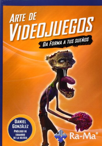Arte De Videojuegos. Da Forma A Tus Sueños por Daniel Gonzalez Jimenez