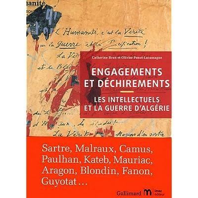 Engagements et déchirements: Les intellectuels et la guerre d'Algérie