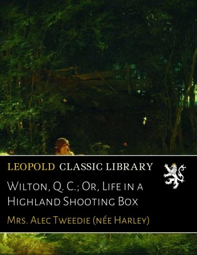 Wilton, Q. C.; Or, Life in a Highland Shooting Box (Highland Harley)