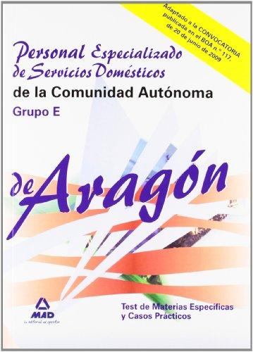 Personal Especializado De Servicios Domésticos De La Comunidad Autónoma De Aragón. Grupo E. Test De Las Materias Específicas Y Casos Prácticos