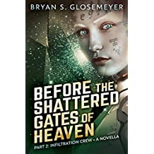 Before the Shattered Gates of Heaven Part 2: Infiltration Crew (Shattered Gates Volume 1 Part 2) (English Edition)