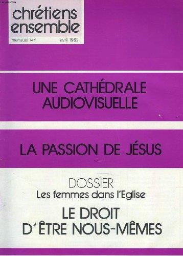 CHRETIENS ENSEMBLES, N°22, AVRIL 1982. UNE CATHEDRALE AUDIOVISUELLE / LA PASSION DE JESUS / DOSSIER: LES FEMMES DANS L'EGLISE. LE DROIT D'ÊTRE NOUS-MÊME / LES FARDEAUX DU FIDELE / LA PASSION DE TEMOIGNER / UNE FRESQUE DE JESUS / L'EDUCATION SELON L'ESPRIT
