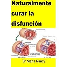 Naturalmente curar la disfunción: Spanish Edition
