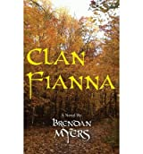 { CLAN FIANNA: PART THREE OF THE FELLWATER TALES } By Myers, Brendan ( Author ) [ Sep - 2013 ] [ Paperback ]